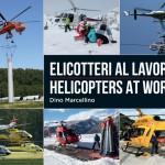 Elicotteri al lavoro – Helicopters at work. Nuovo libro di Dino Marcellino